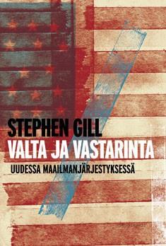 Valta ja vastarinta uudessa maailmanjärjestyksessä, Stephen Gill