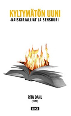 Kyltymätön uuni : naiskirjailijat ja sensuuri = The insatiable furnace : women writers and censorship, Rita Dahl