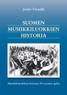 Suomen musiikkiluokkien historia : musiikkiluokkatoimintaa 50 vuoden ajalta, Jouko Törmälä