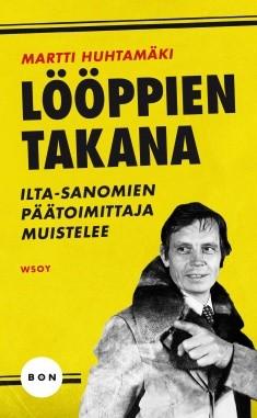 Lööppien takana : Ilta-Sanomien päätoimittaja muistelee, Martti Huhtamäki