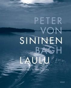 Sininen laulu : itsenäisen Suomen taiteiden tarina, Peter von Bagh