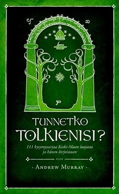 Tunnetko Tolkienisi? : 111 kysymyssarjaa Keski-Maan luojasta ja hänen kirjoistaan, Andrew Murray