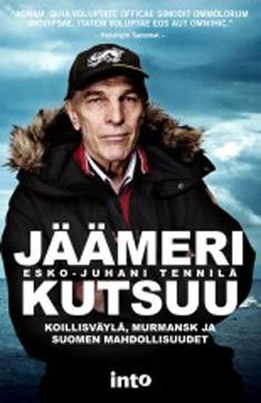 Jäämeri kutsuu : Koillisväylä, Murmansk ja Suomen mahdollisuudet, Esko-Juhani Tennilä