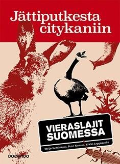 Jättiputkesta citykaniin : vieraslajit Suomessa, Maiju Lehtiniemi