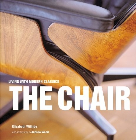 The chair : living with modern classics, Elizabeth Wilhide