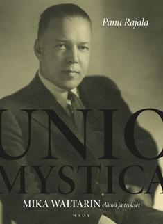 Unio mystica : Mika Waltarin elämä ja teokset, Panu Rajala