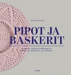 Pipot ja baskerit : virkkaa veikeitä päähineitä naiselle, miehelle ja lapselle, Hilpi Koivisto