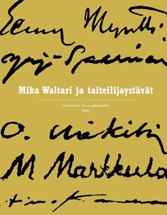 Mika Waltari ja taiteilijaystävät : kirjailija kuvataiteen kuraattorina, Tuula Karjalainen