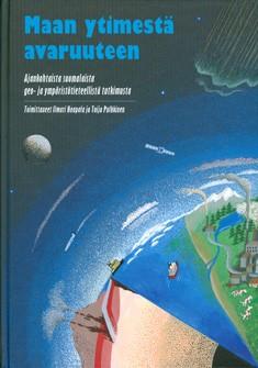 Maan ytimestä avaruuteen : ajankohtaista suomalaista geo- ja ympäristötieteellistä tutkimusta, Ilmari Haapala