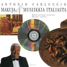 Makuja & musiikkia Italiasta : rakastettuja aarioita, ihania ruokia, Antonio Carluccio