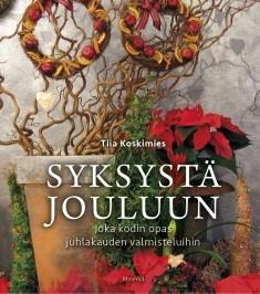 Syksystä jouluun : Joka kodin opas juhlakauden valmisteluihin, Tiia Koskimies