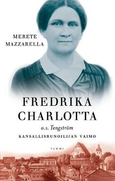 Fredrika Charlotta, o.s. Tengström : kansallisrunoilijan vaimo, Merete Mazzarella