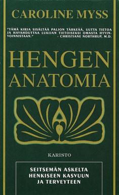 Hengen anatomia : seitsemän askelta henkiseen kasvuun ja terveyteen, Caroline Myss