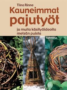 Kauneimmat pajutyöt ja muita käsityöideoita metsän puista, Tiina Rinne