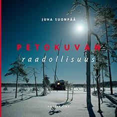 Petokuvan raadollisuus : luontokuvan yhteiskunnallisten merkitysten metsästys, Juha Suonpää