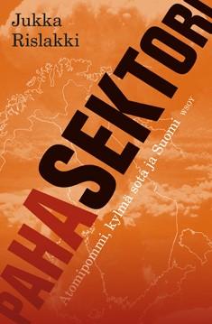 Paha sektori : atomipommi, kylmä sota ja Suomi, Jukka Rislakki