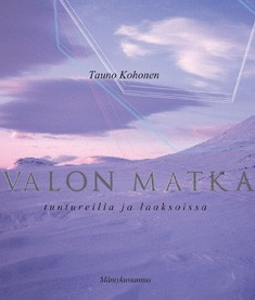 Valon matka Lapin tuntureilta laaksoihin = The journey of light from the fells to the valleys of Lapland, Tauno Kohonen