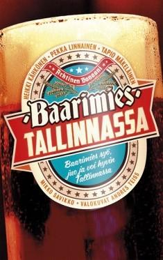 Baarimies Tallinnassa : opas Tallinnan olutravintoloihin ja baareihin, Heikki Kähkönen