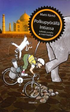 Polkupyörällä Intiassa : lehmiä, jumalia ja maantiepölyä, Matti Rämö