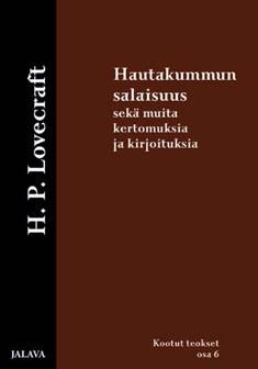 Hautakummun salaisuus sekä muita kertomuksia ja kirjoituksia, H. P. Lovecraft