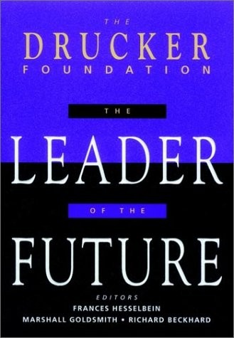 The leader of the future : new visions, strategies, and practices for the next era, Frances Hesselbein