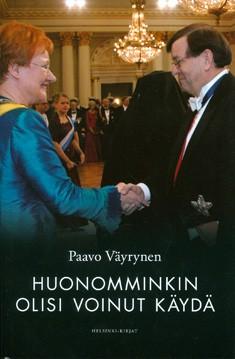 Huonomminkin olisi voinut käydä : esseitä elämästä, politiikasta ja yrittämisestä, Paavo Väyrynen