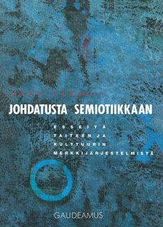Johdatusta semiotiikkaan : esseitä taiteen ja kulttuurin merkkijärjestelmistä, Eero Tarasti