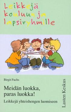 Meidän luokka, paras luokka! : leikkejä yhteishengen luomiseen, Birgit Fuchs
