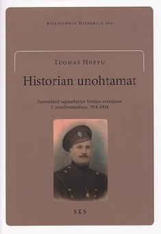Historian unohtamat : suomalaiset vapaaehtoiset Venäjän armeijassa 1. maailmansodassa 1914-1918, Tuomas Hoppu