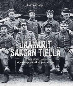 Jääkärit Saksan tiellä : jääkäreiden tarina kirjeiden ja päiväkirjojen valossa, Tuomas Hoppu
