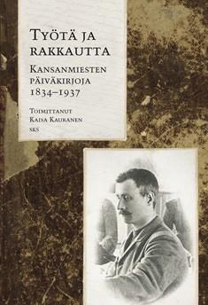 Työtä ja rakkautta : kansanmiesten päiväkirjoja 1834-1937, Kaisa Kauranen