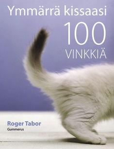 Ymmärrä kissaasi : 100 vinkkiä, Roger Tabor