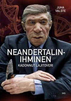 Neandertalinihminen : kadonnut lajitoveri, Juha Valste