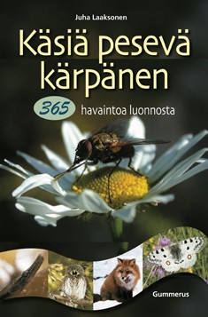 Käsiä pesevä kärpänen : 365 havaintoa luonnosta, Juha Laaksonen