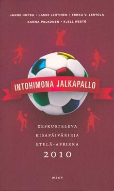 Intohimona jalkapallo : keskusteleva kisapäiväkirja Etelä-Afrikka 2010, Janne Hopsu
