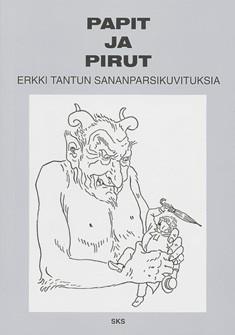 Papit ja pirut : Erkki Tantun sananparsikuvituksia, Erkki Tanttu