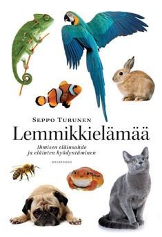 Lemmikkielämää : ihmisen eläinsuhde ja eläinten hyödyntäminen, Seppo Turunen