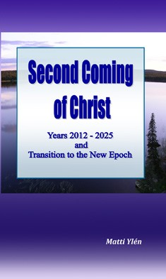 Second coming of Christ : years 2012-2025 and transition to the new epoch, Matti Ylén