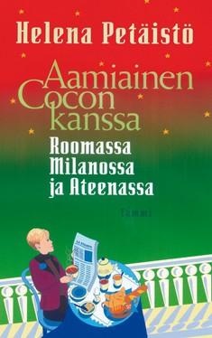 Aamiainen Cocon kanssa : Roomassa, Milanossa ja Ateenassa, Helena Petäistö