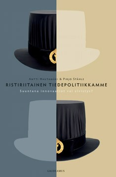 Ristiriitainen tiedepolitiikkamme : suuntana innovaatiot vai sivistys?, Antti Hautamäki