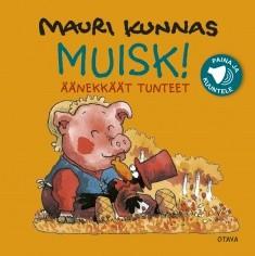 Muisk! : äänekkäät tunteet, Mauri Kunnas