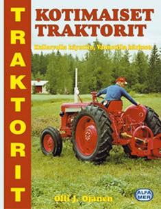 Kotimaiset traktorit : Kullervolla käyntiin, Valmetilla kärkeen, Olli J. Ojanen