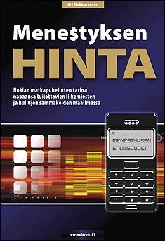 Menestyksen hinta : Nokian matkapuhelinten tarina napaansa tuijottavien liikemiesten ja hullujen sammakoiden maailmassa, Ari Hakkarainen