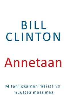 Annetaan : miten jokainen meistä voi muuttaa maailmaa?, Bill Clinton