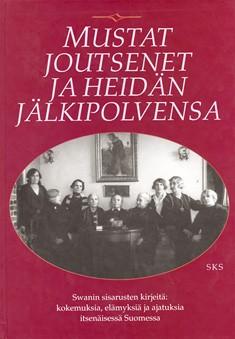 Mustat joutsenet ja heidän jälkipolvensa : Swanin sisarusten kirjeitä : kokemuksia, elämyksiä ja ajatuksia itsenäisessä Suomessa, Antero Manninen