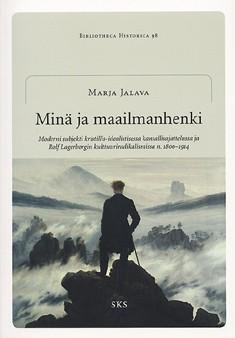 Minä ja maailmanhenki : moderni subjekti kristillis-idealistisessa kansallisajattelussa ja Rolf Lagerborgin kulttuuriradikalismissa n. 1800-1914, Marja Jalava