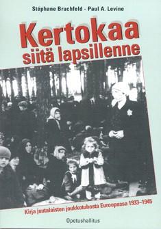 Kertokaa siitä lapsillenne : kirja juutalaisten joukkotuhosta Euroopassa 1933-1945, Stéphane Bruchfeld