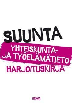 Suunta : yhteiskunta- ja työelämätieto : harjoituskirja, Heikki Tulkki