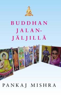 Buddhan jalanjäljillä, Pankaj Mishra