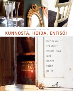 Kunnosta, hoida, entisöi : huonekalut, kodintekstiilit, keramiikka, lasi, hopea, taide, peilit, Lillemor Olsson